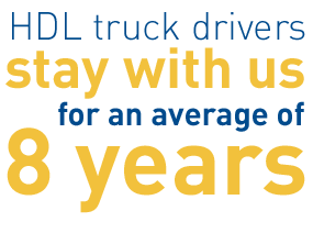 HDL truck drivers stay with our company for an average of eight (8) years.